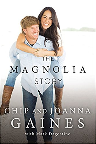 The Magnolia Story by Chip and Joanna Gaines with mark Dagostino